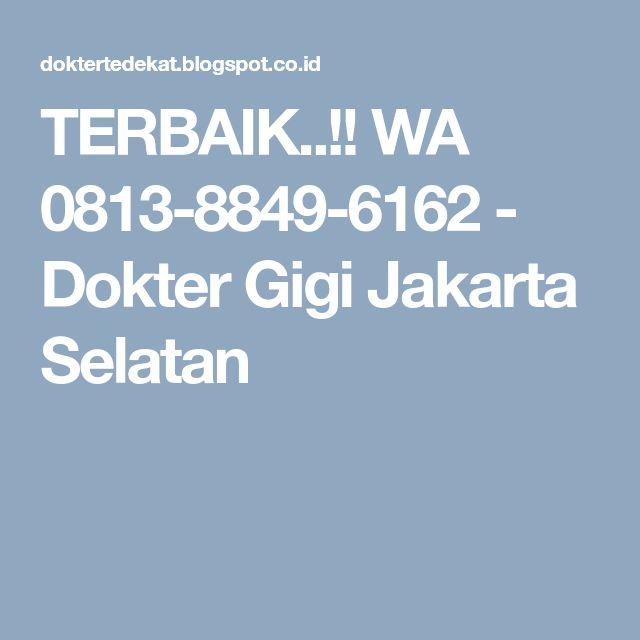 TERBAIK..!! WA 0813-8849-6162 - Dokter Gigi Jakarta Selatan