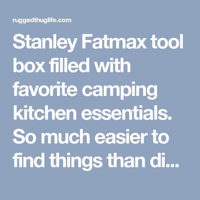 Stanley Fatmax tool box filled with favorite camping kitchen essentials. So much easier to find things than digging through old plastic bins. - ruggedthug
