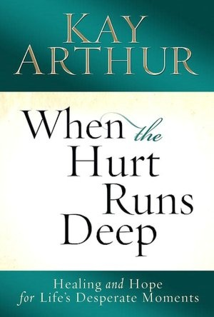 Kay Arthur she understands that deep hurt and pain.