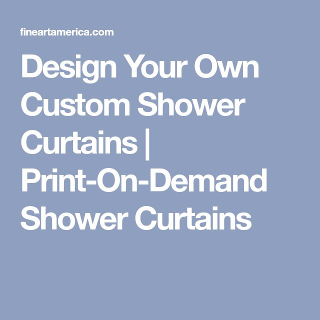 Design Your Own Custom Shower Curtains | Print-On-Demand Shower Curtains
