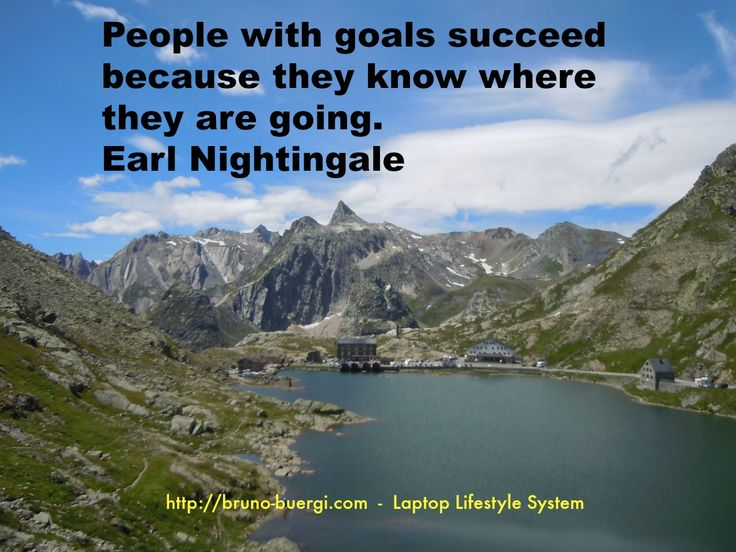 People with goals succeed because they know where they are going. Earl Nightingale