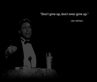 True words of wisdom. Everyone should watch Jimmy V's 1993 ESPY Awards speech...so inspiring.