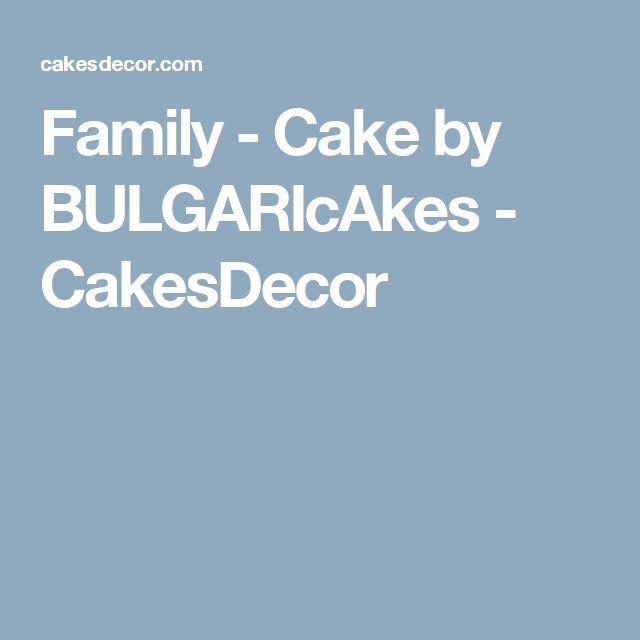 Family - Cake by BULGARIcAkes - CakesDecor