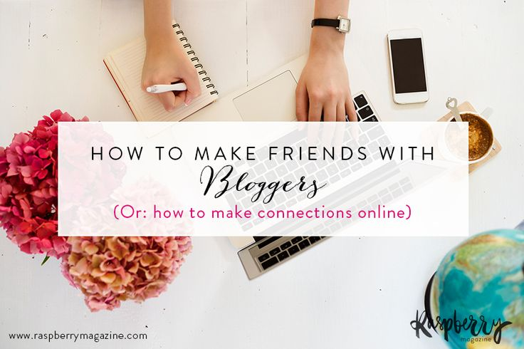 How to make friends with bloggers (Or: how to make connections online) — Raspberry Magazine