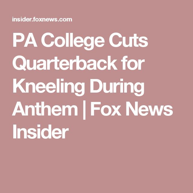PA College Cuts Quarterback for Kneeling During Anthem | Fox News Insider