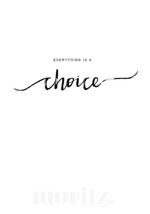 Everything is a choice