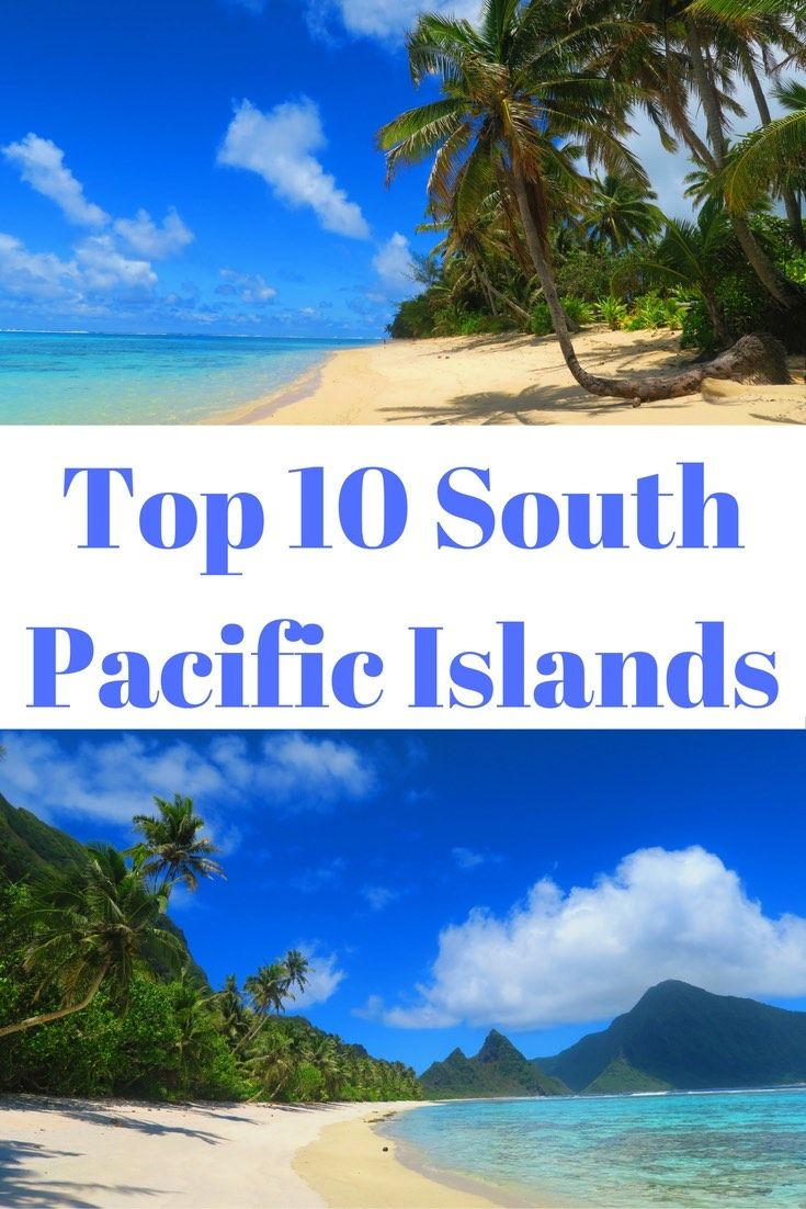 Top Tropical Islands In The South Pacific The Ojays And - Top 10 tropical islands you have to visit