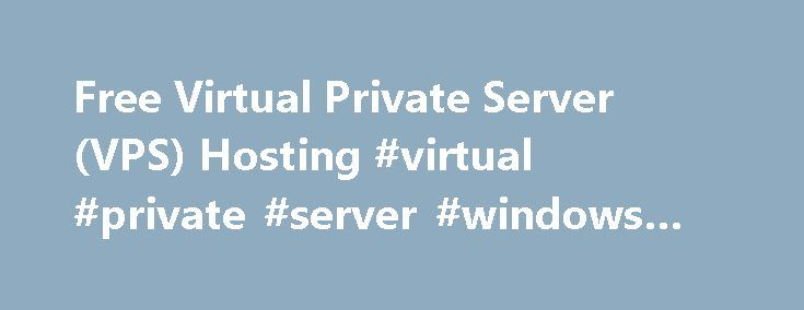 Free Virtual Private Server (VPS) Hosting #virtual #private #server #windows #hosting http://louisiana.nef2.com/free-virtual-private-server-vps-hosting-virtual-private-server-windows-hosting/  # Free Virtual Private Server (VPS) Hosting A VPS enables your trading platform to remain active in the markets 24 hours a day, which increases the trading opportunities available to you. Many traders use a VPS in conjunction with automated strategies, extensive backtesting or instances where internet…