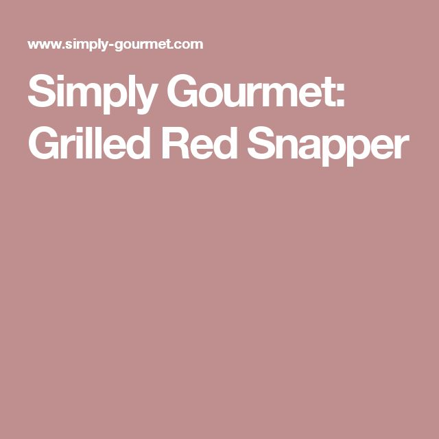 Simply Gourmet: Grilled Red Snapper