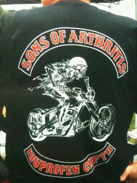 This T-shirt is hysterical. Want one? Go to www.sonsofarthritis.com They make great gifts, especially for bikers.