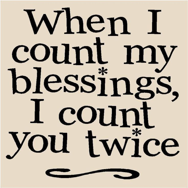 When I count my blessings, I count you twice. :*
