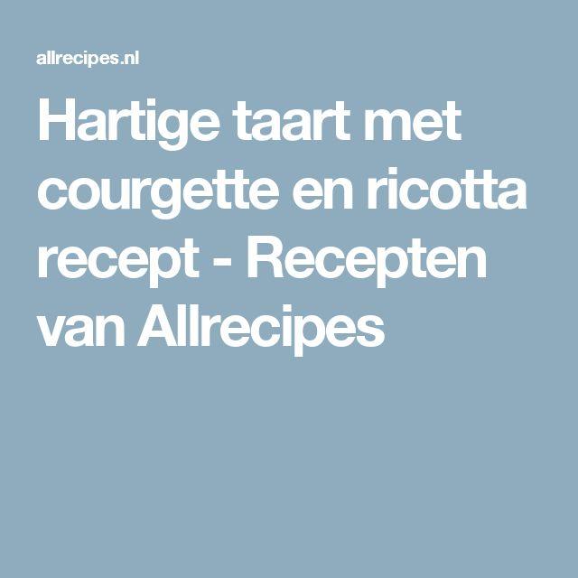 Hartige taart met courgette en ricotta recept - Recepten van Allrecipes