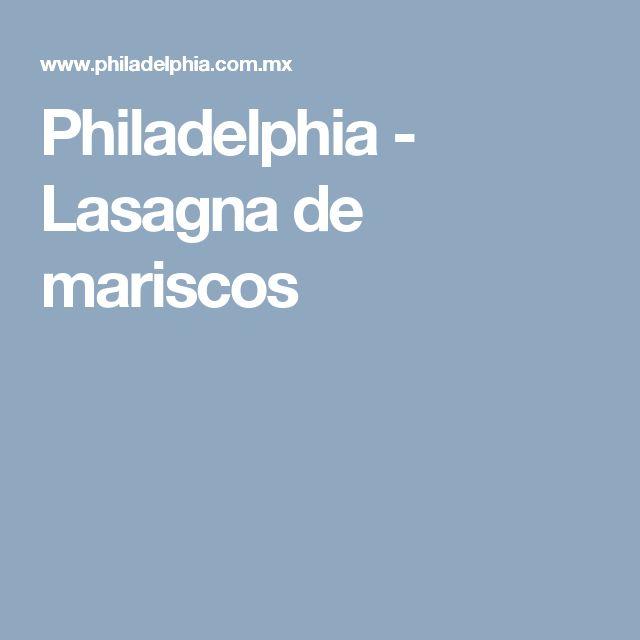Philadelphia - Lasagna de mariscos