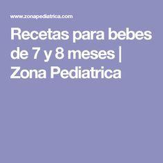 Recetas para bebes de 7 y 8 meses | Zona Pediatrica