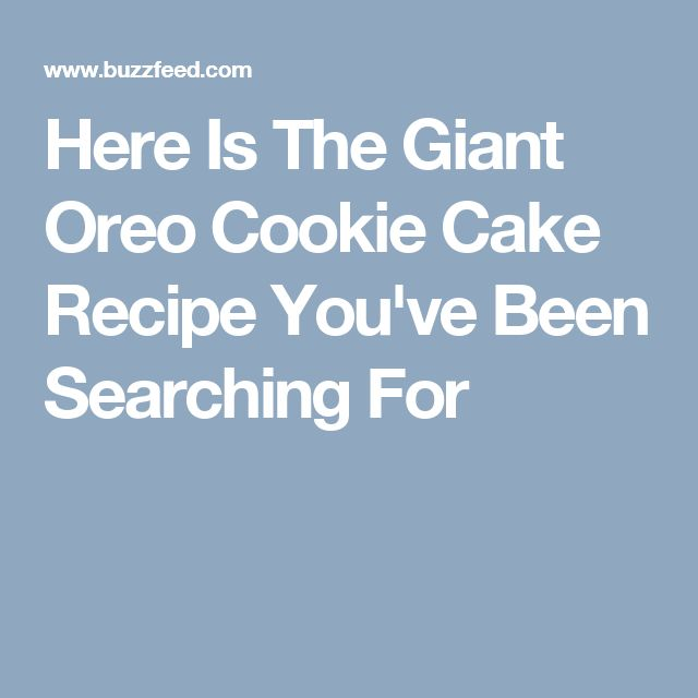 Here Is The Giant Oreo Cookie Cake Recipe You've Been Searching For