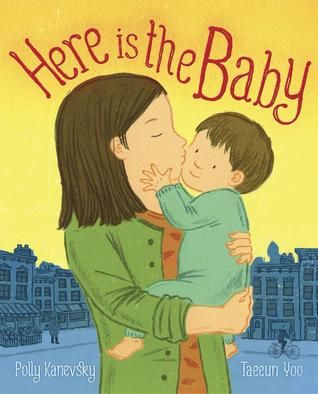 Here Is the Baby written by Polly Kanevsky and illustrated by Taeeyun Yoo (Schwartz & Wade)