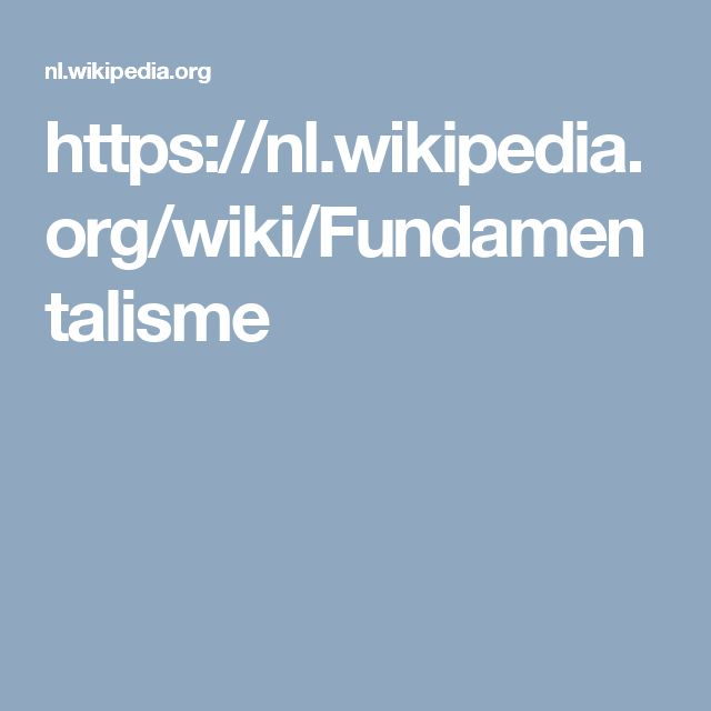 https://nl.wikipedia.org/wiki/Fundamentalisme Know what you don't know