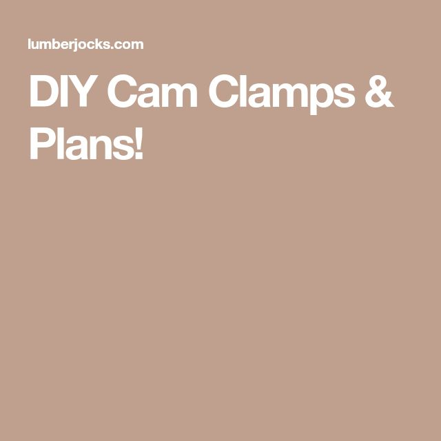 DIY Cam Clamps & Plans!