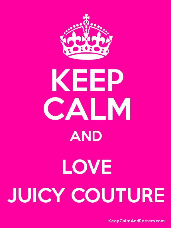 KEEP CALM AND LOVE JUICY COUTURE Poster