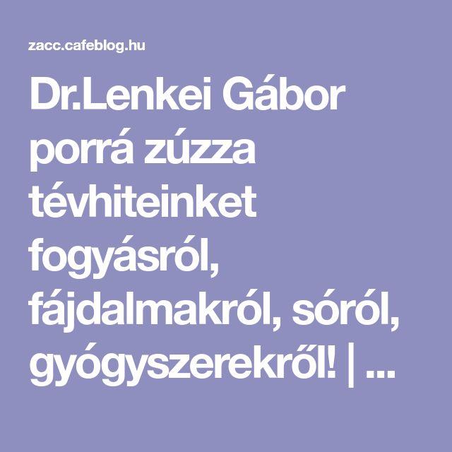 Dr.Lenkei Gábor porrá zúzza tévhiteinket fogyásról, fájdalmakról, sóról, gyógyszerekről! | Zacc