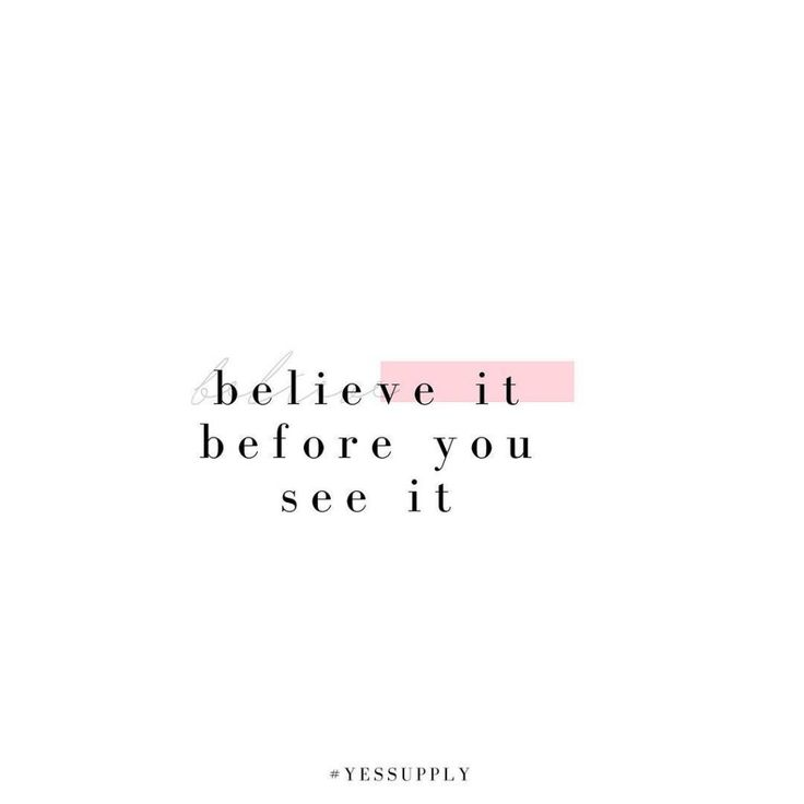 Believe it before you see it. For more inspiration, quotes and tips on self-love and business for women, girlbosses, coaches, service, and freedom based business and female entrepreneurs check out www.yessupply.co.