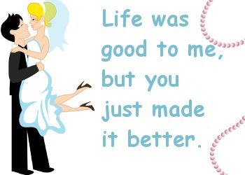 leuke trouwtekst plaatjes: Life was good to me, but you just made it better. op Feest-Plaatjes
