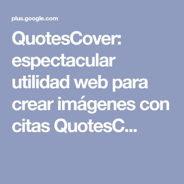 QuotesCover: espectacular utilidad web para crear imágenes con citas QuotesC...