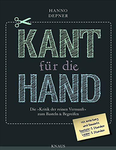 """Kant für die Hand -: Die """"Kritik der reinen Vernunft"""" zum Basteln & Begreifen: Amazon.de: Hanno Depner: Bücher"""