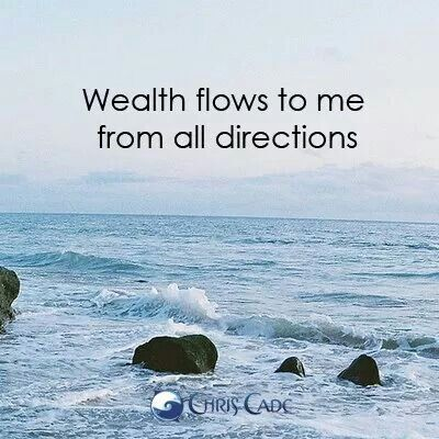 Wealth flows to me from all directions.