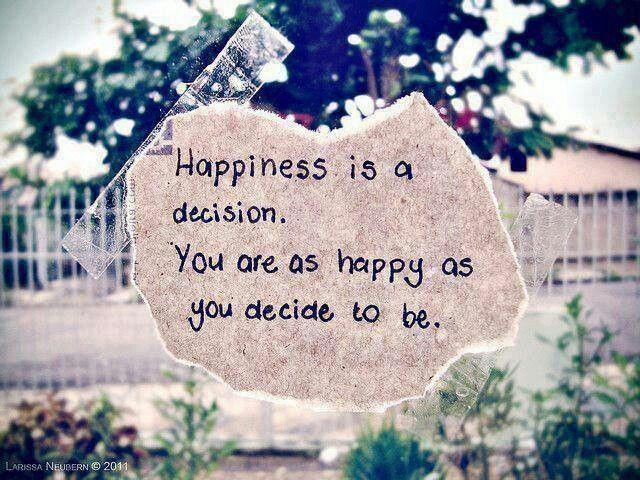 """Happiness """"A felicidade é uma decisão, você é tão feliz quanto decide ser"""""""