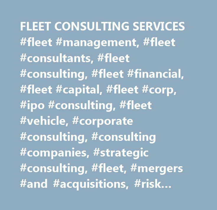 FLEET CONSULTING SERVICES #fleet #management, #fleet #consultants, #fleet #consulting, #fleet #financial, #fleet #capital, #fleet #corp, #ipo #consulting, #fleet #vehicle, #corporate #consulting, #consulting #companies, #strategic #consulting, #fleet, #mergers #and #acquisitions, #risk #management, #matrix, #organization #design, #strategic #management, #oklahoma…