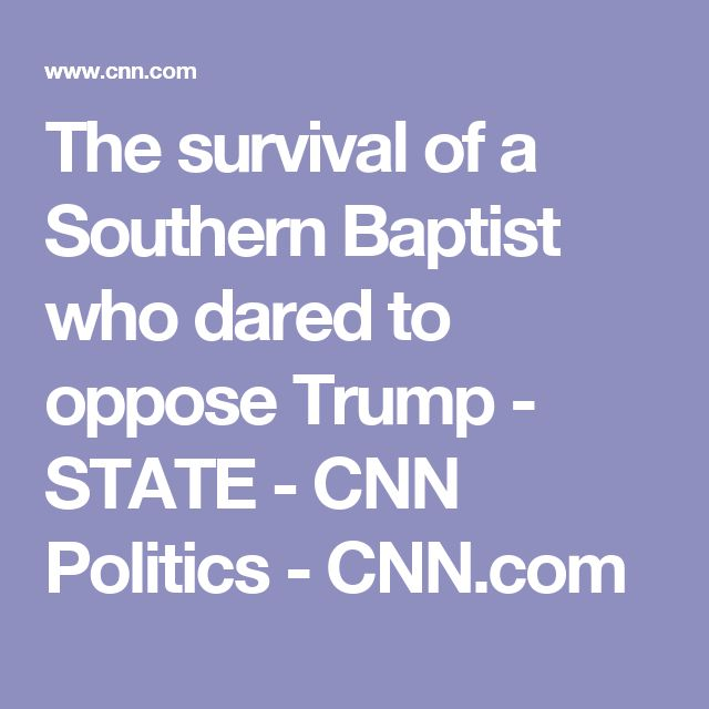 The survival of a Southern Baptist who dared to oppose Trump - STATE - CNN Politics - CNN.com