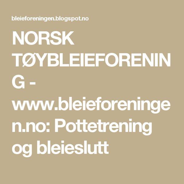 NORSK TØYBLEIEFORENING - www.bleieforeningen.no: Pottetrening og bleieslutt
