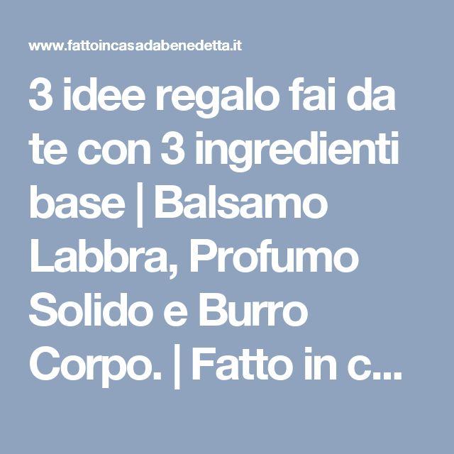 3 idee regalo fai da te con 3 ingredienti base | Balsamo Labbra, Profumo Solido e Burro Corpo. | Fatto in casa da Benedetta
