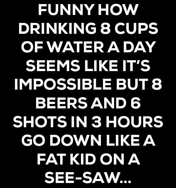 Ha ha ha ha hilarious. Not for me. I drink water all day and can barely drink anymore. But very funny