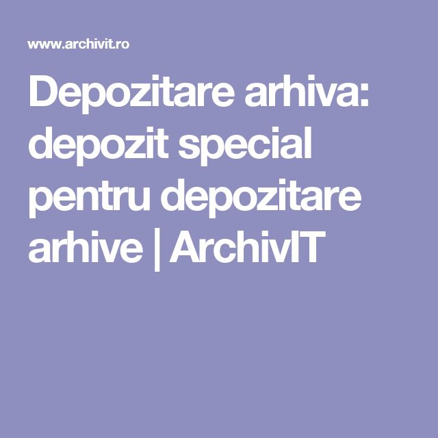 Depozitare arhiva: depozit special pentru depozitare arhive   ArchivIT