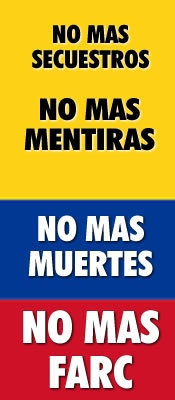 No more kidnappings - No more lies - No more deaths - No more FARC --- Campaign against the FARC Guerrillas << In Colombia we hate them!