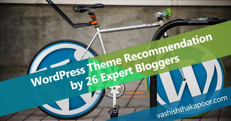 WordPress Theme Recommendation by 26 Expert Bloggers