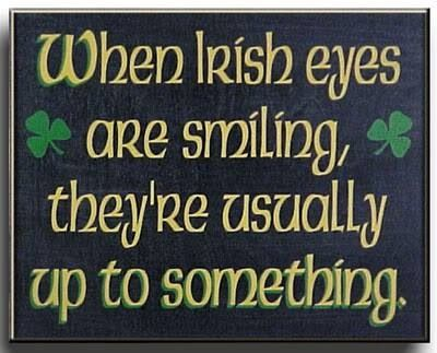 When Irish eyes are smiling... They're usually up to something!