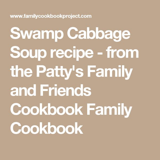 Swamp Cabbage Soup recipe - from the Patty's Family and Friends Cookbook Family Cookbook