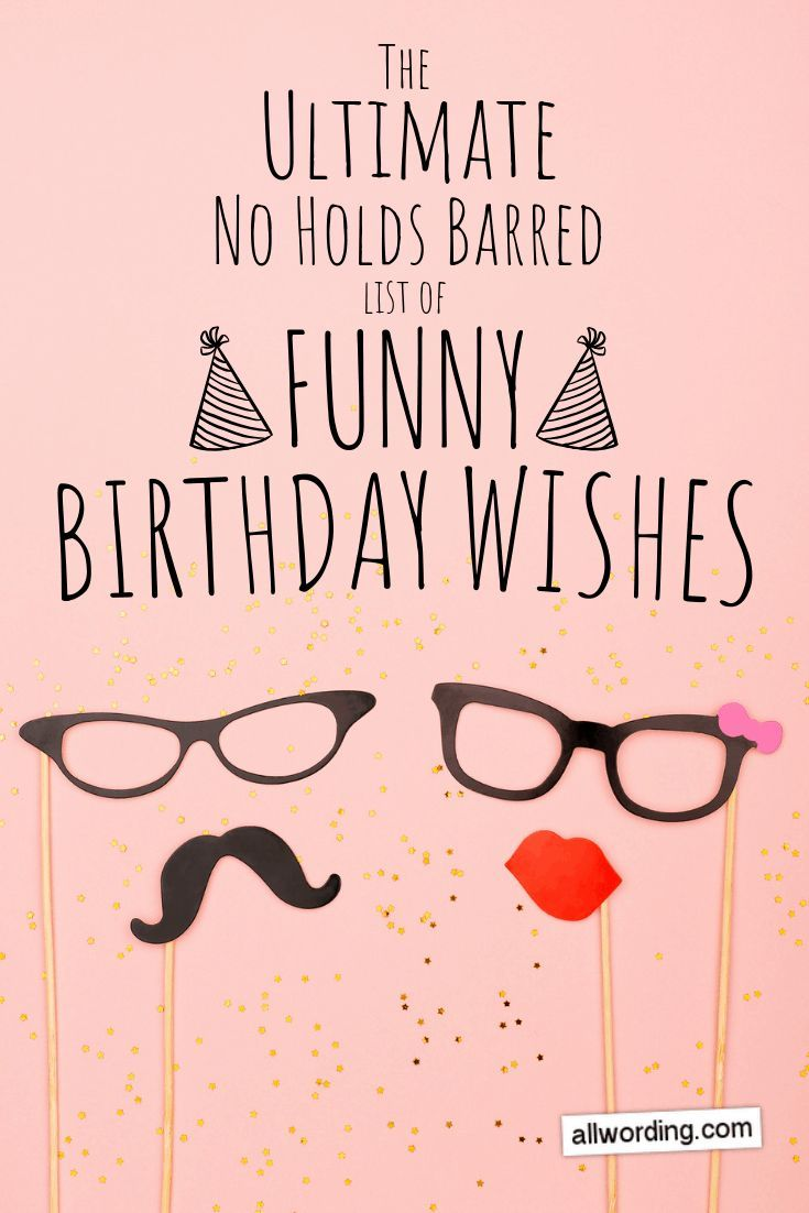The Ultimate No Holds Barred List Of Funny Birthday Wishes Birthday Wishes Funny Happy Birthday Boyfriend Birthday Humor