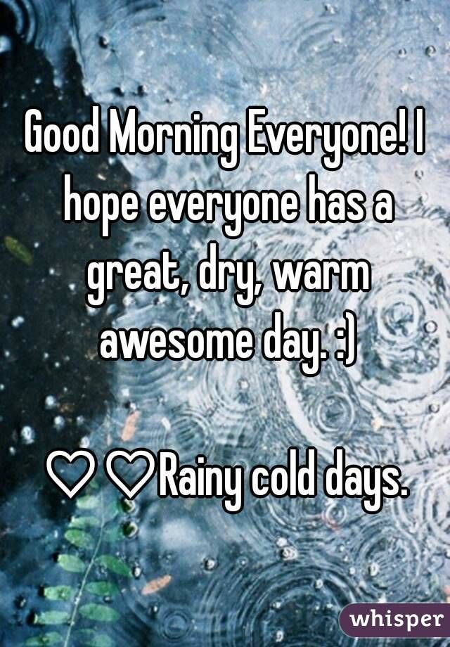 Good Morning On This Cold Day : morning, Morning, Everyone!, Everyone, Great,, Awesome, :)♡♡Rainy, Days., Greetings,