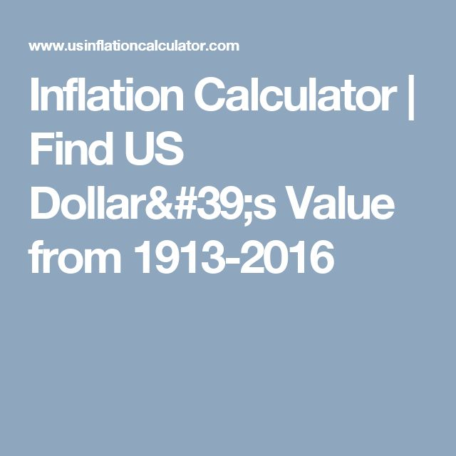 Inflation Calculator   Find US Dollar's Value from 1913-2016