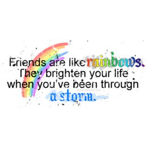 Friends are like rainbows...