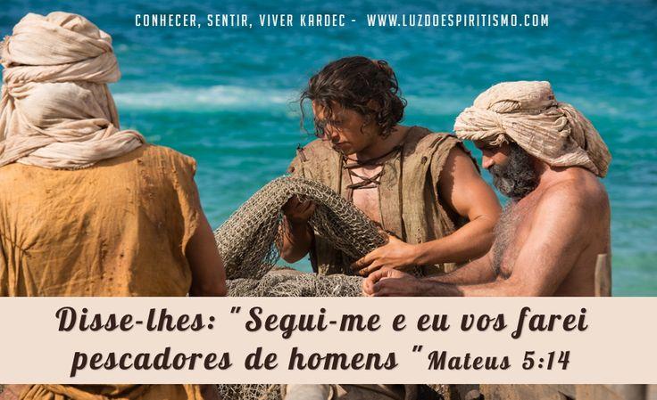 """Disse-lhes: """"Segui-me e eu vos farei pescadores de homens """"Mateus 5:14"""