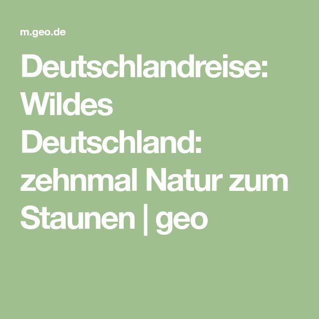 Deutschlandreise: Wildes Deutschland: zehnmal Natur zum Staunen | geo