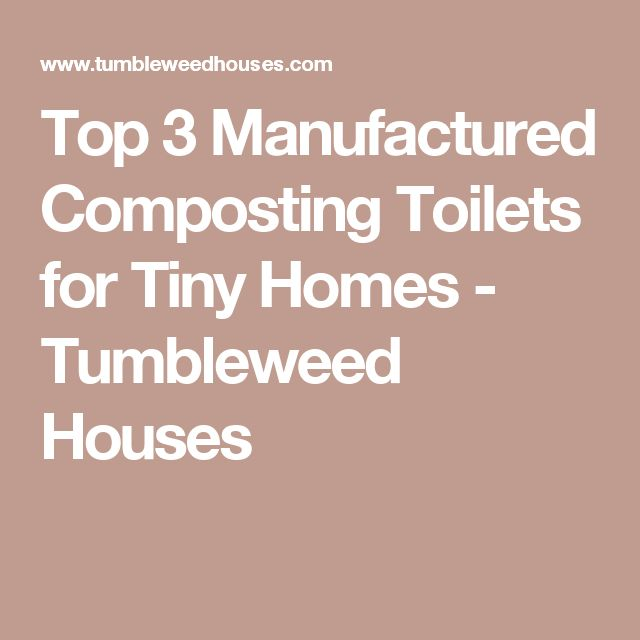 Top 3 Manufactured Composting Toilets for Tiny Homes - Tumbleweed Houses