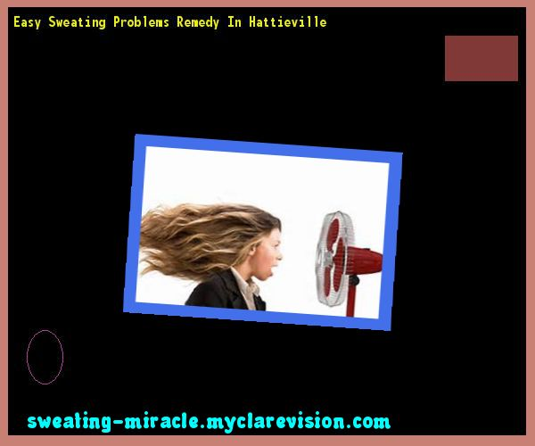 Easy Sweating Problems Remedy In Hattieville 144118 - Your Body to Stop Excessive Sweating In 48 Hours - Guaranteed!