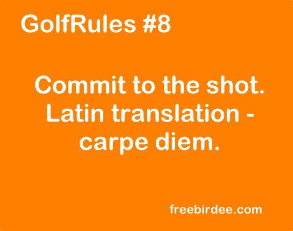 GolfRules #8 Commit to the shot. Latin translation – carpe diem. #golfrules #golfquotes