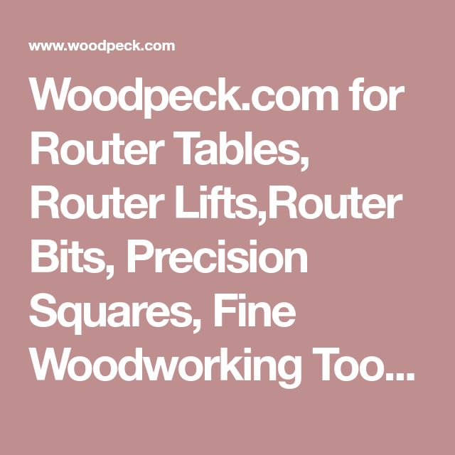 Woodpeck.com for Router Tables, Router Lifts,Router Bits, Precision Squares, Fine Woodworking Tools, Whiteside Router Bits and Kreg Tools.